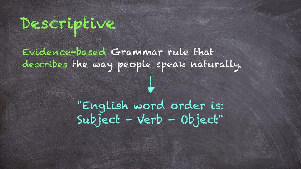 Descriptive Evidence-based Grammar rule that de...