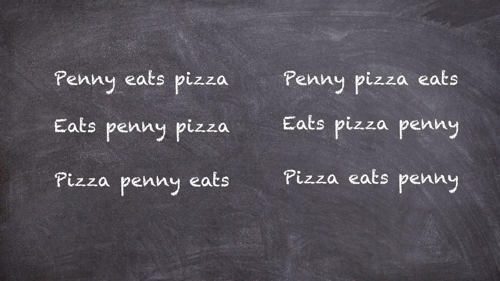 Penny eats pizza Penny pizza eats Eats penny pi...