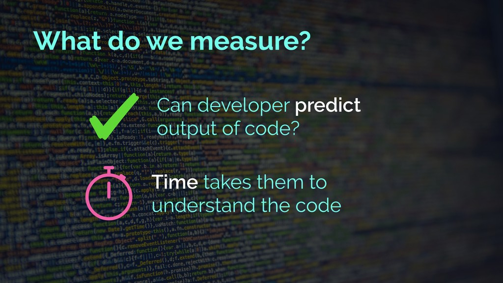 What do we measure? Can developer predict outpu...