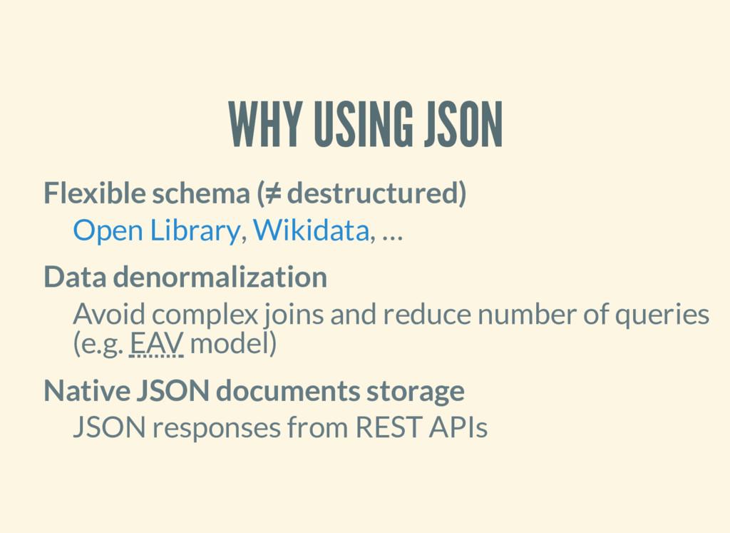 WHY USING JSON Flexible schema (≠ destructured)...