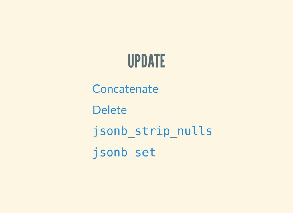 UPDATE Concatenate Delete jsonb_strip_nulls jso...