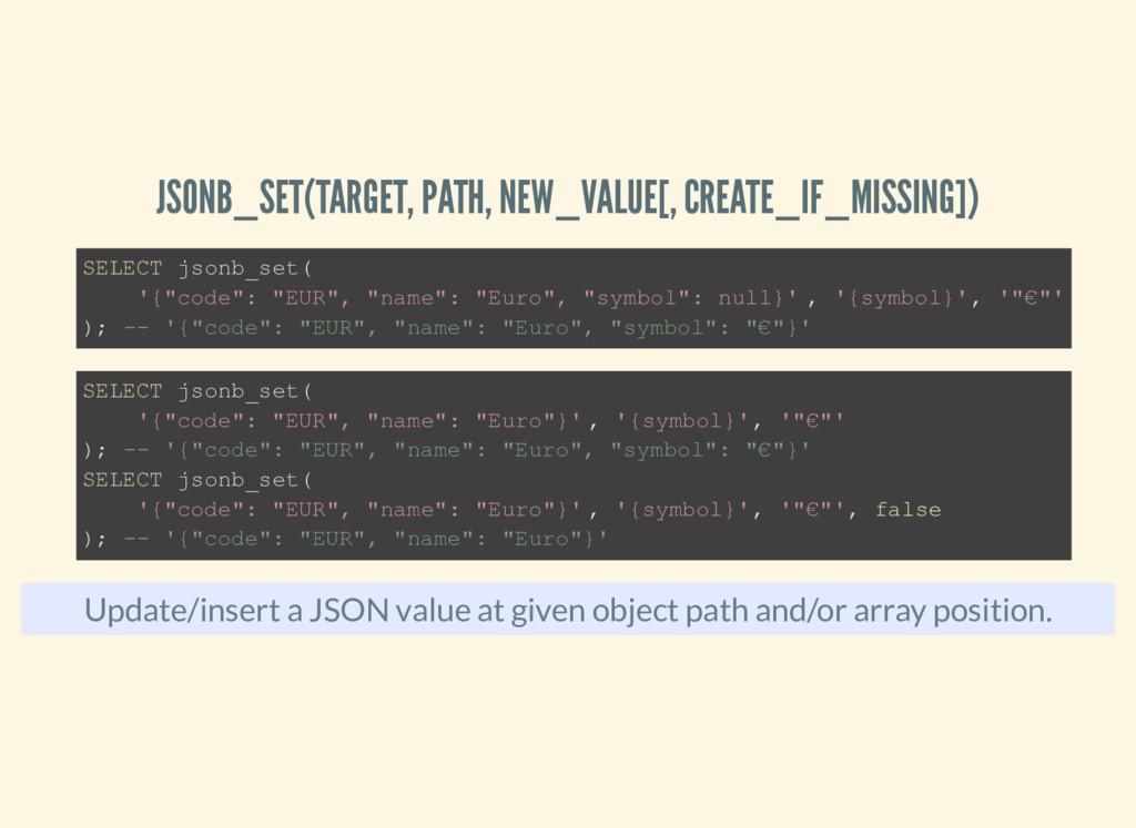 JSONB_SET(TARGET, PATH, NEW_VALUE[, CREATE_IF_M...