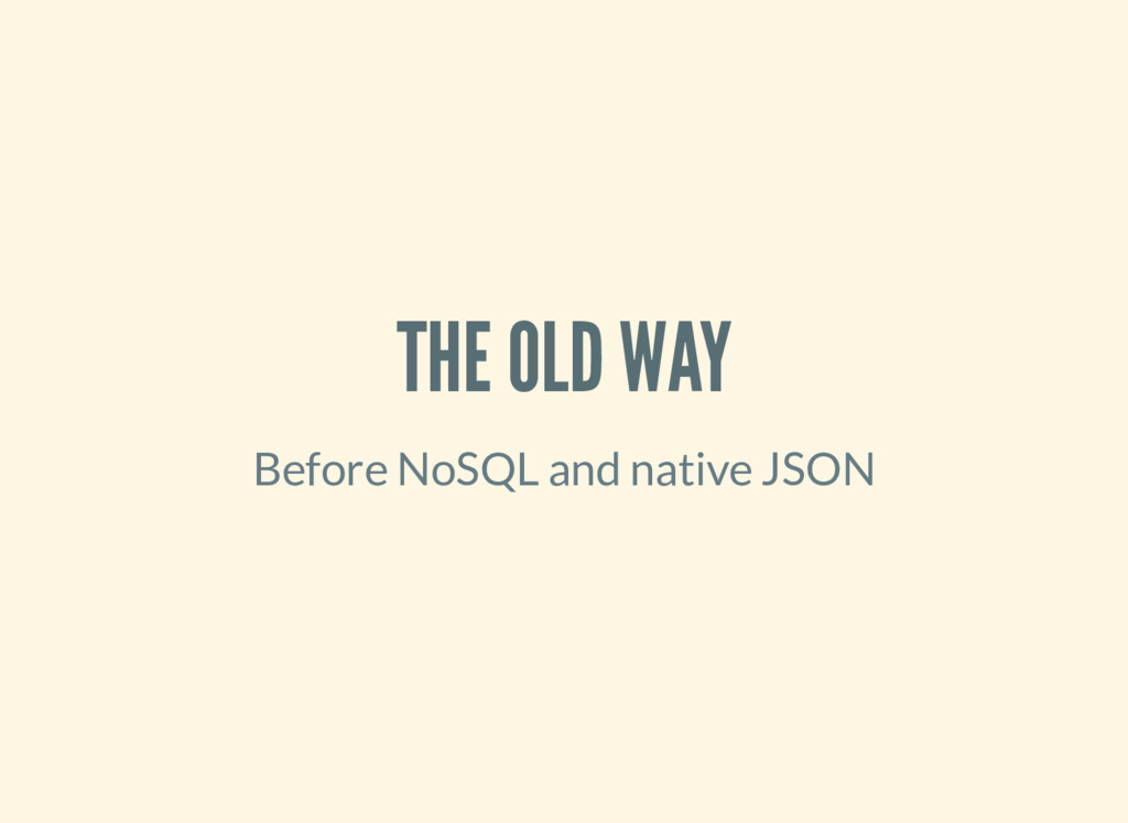 THE OLD WAY Before NoSQL and native JSON
