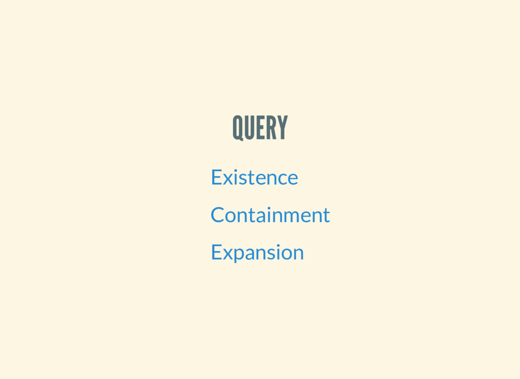 QUERY Existence Containment Expansion