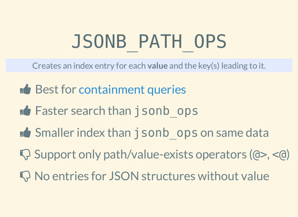 JSONB_PATH_OPS Creates an index entry for each ...
