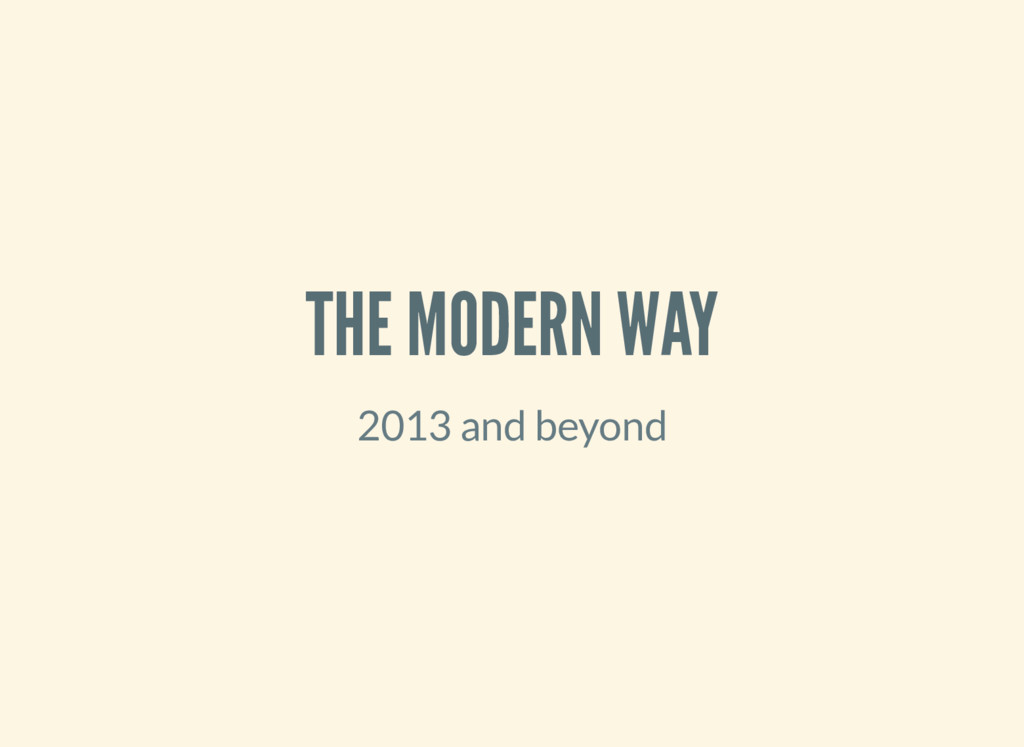 THE MODERN WAY 2013 and beyond