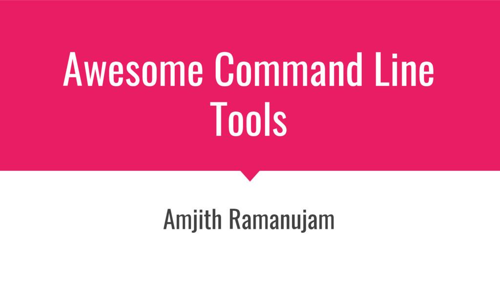 Awesome Command Line Tools Amjith Ramanujam