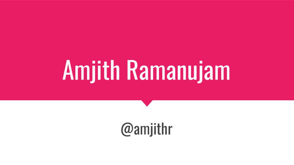Amjith Ramanujam @amjithr