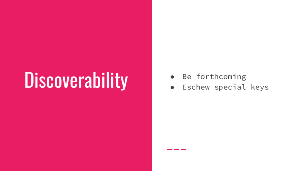 Discoverability ● Be forthcoming ● Eschew speci...