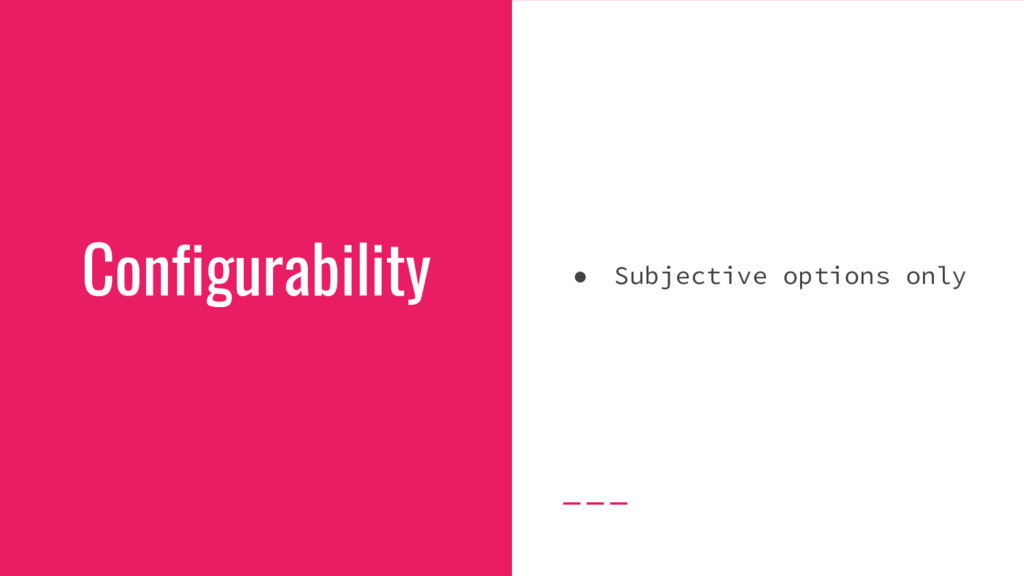 Configurability ● Subjective options only
