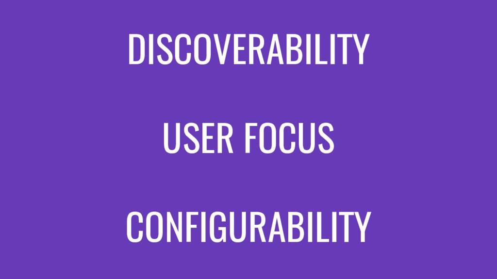 DISCOVERABILITY USER FOCUS CONFIGURABILITY