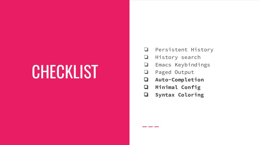 CHECKLIST ❏ Persistent History ❏ History search...