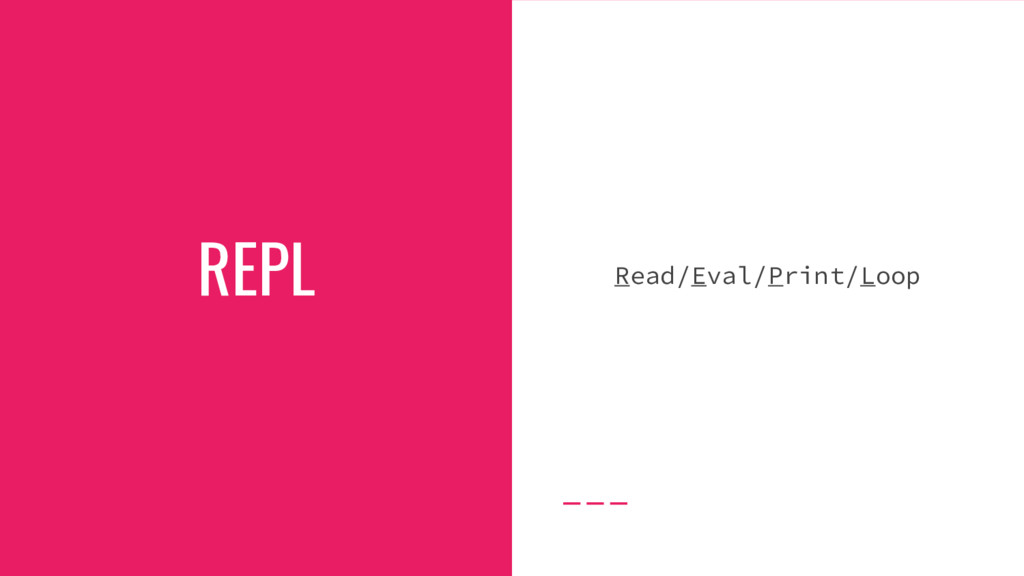 REPL Read/Eval/Print/Loop