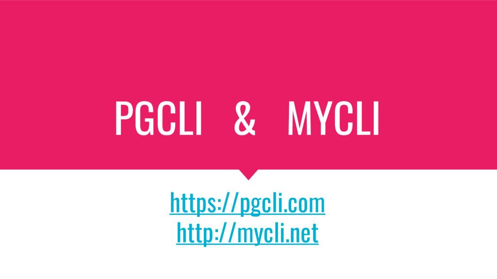 PGCLI & MYCLI https://pgcli.com http://mycli.net