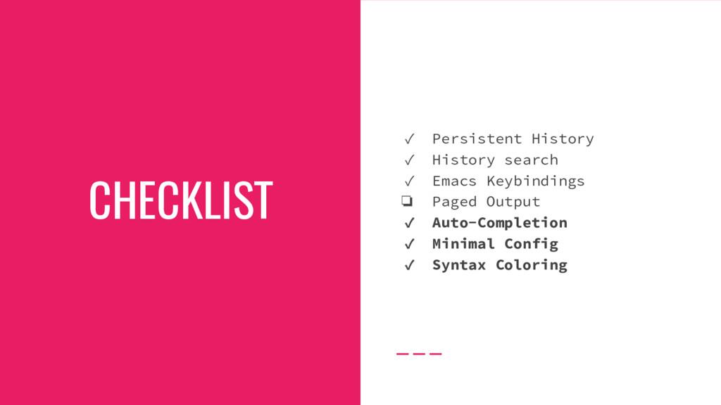 CHECKLIST ✓ Persistent History ✓ History search...