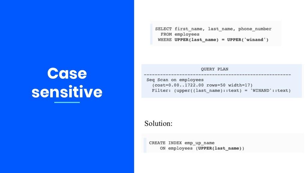 Case sensitive Solution: