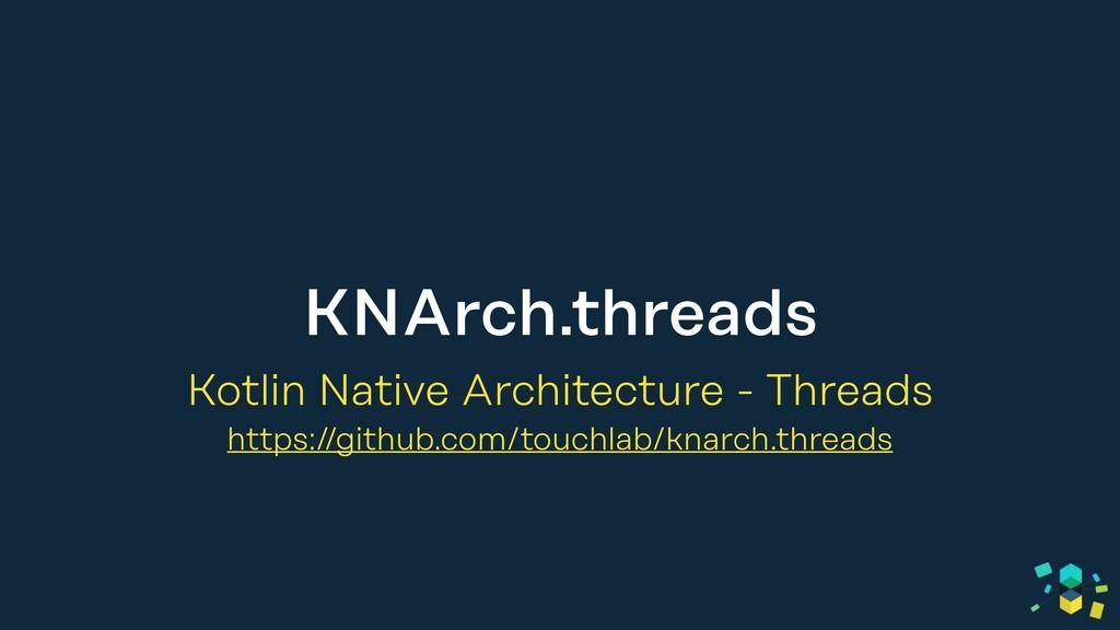 KNArch.threads Kotlin Native Architecture - Thr...