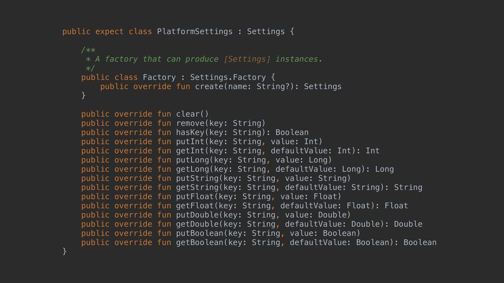 public expect class PlatformSettings : Settings...
