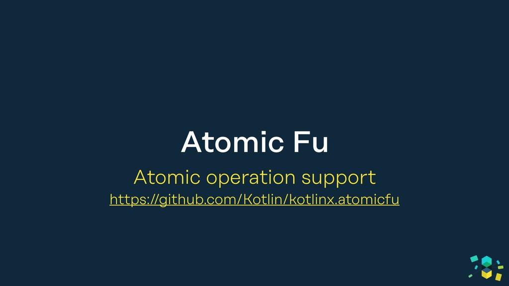 Atomic Fu Atomic operation support https://gith...