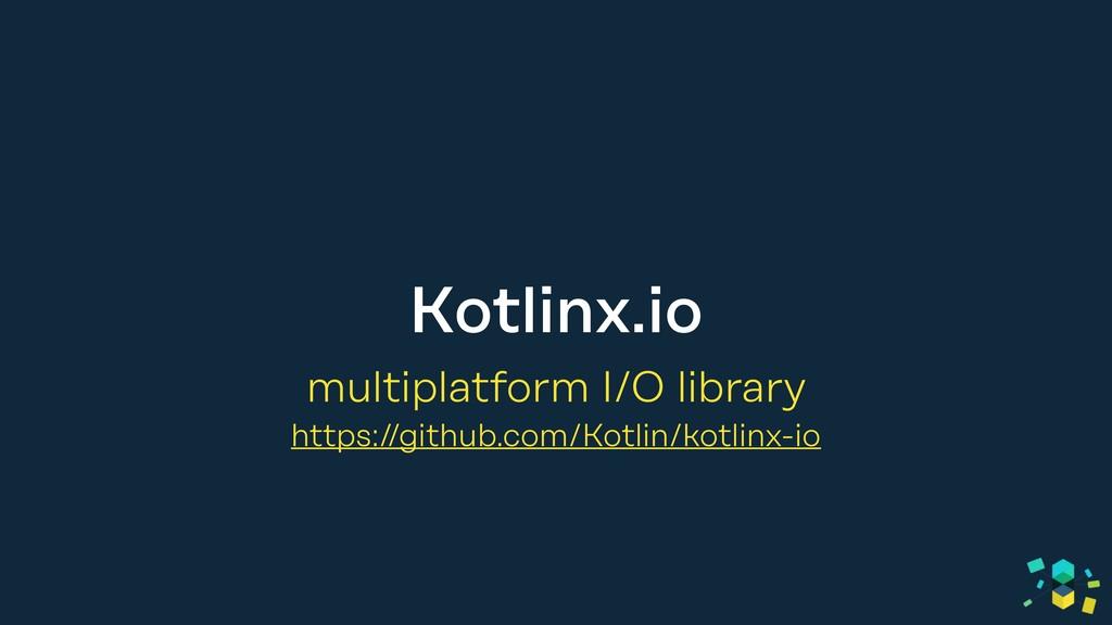 Kotlinx.io multiplatform I/O library https://gi...