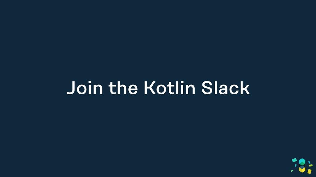 Join the Kotlin Slack