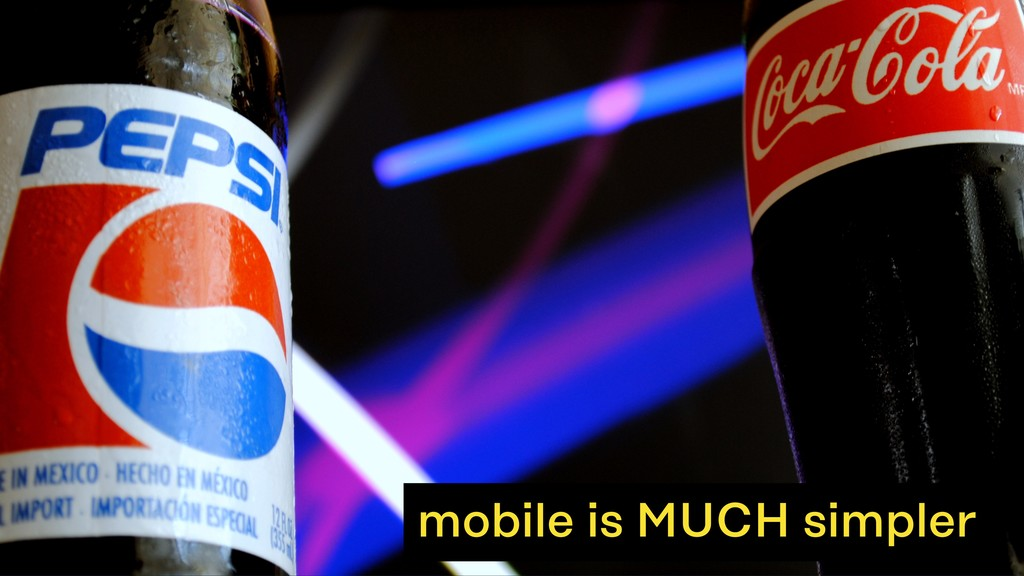 mobile is MUCH simpler