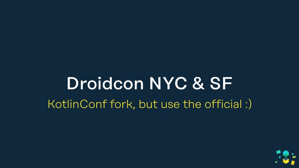 Droidcon NYC & SF KotlinConf fork, but use the ...