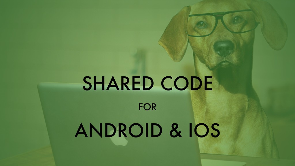 SHARED CODE FOR ANDROID & IOS