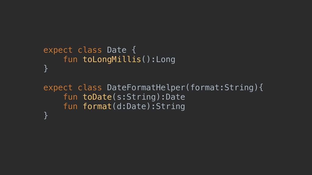 expect class Date { fun toLongMillis():Long } e...