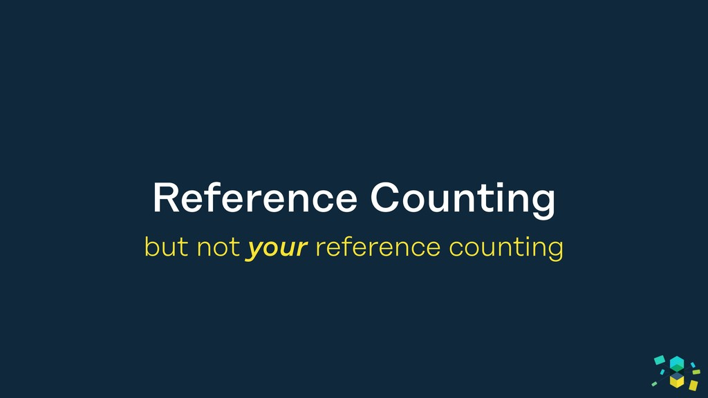 Reference Counting but not your reference count...