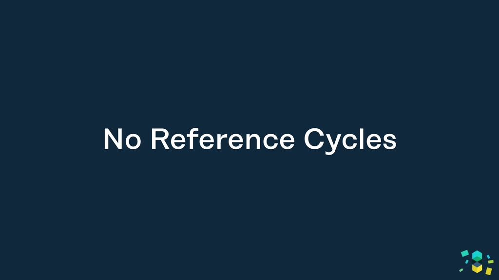 No Reference Cycles