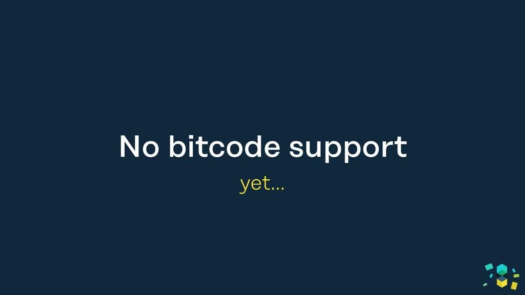 No bitcode support yet…