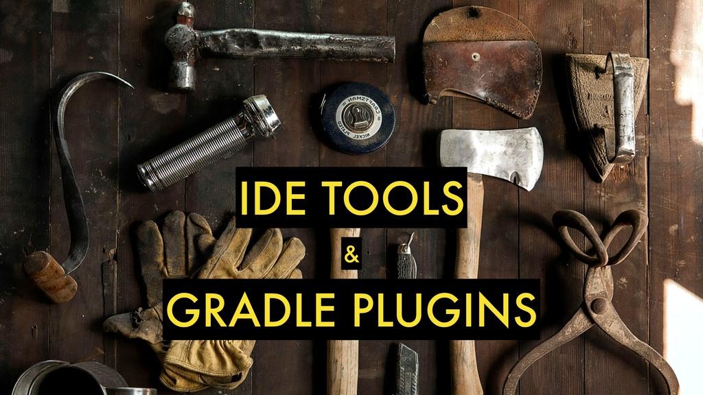 IDE TOOLS & GRADLE PLUGINS