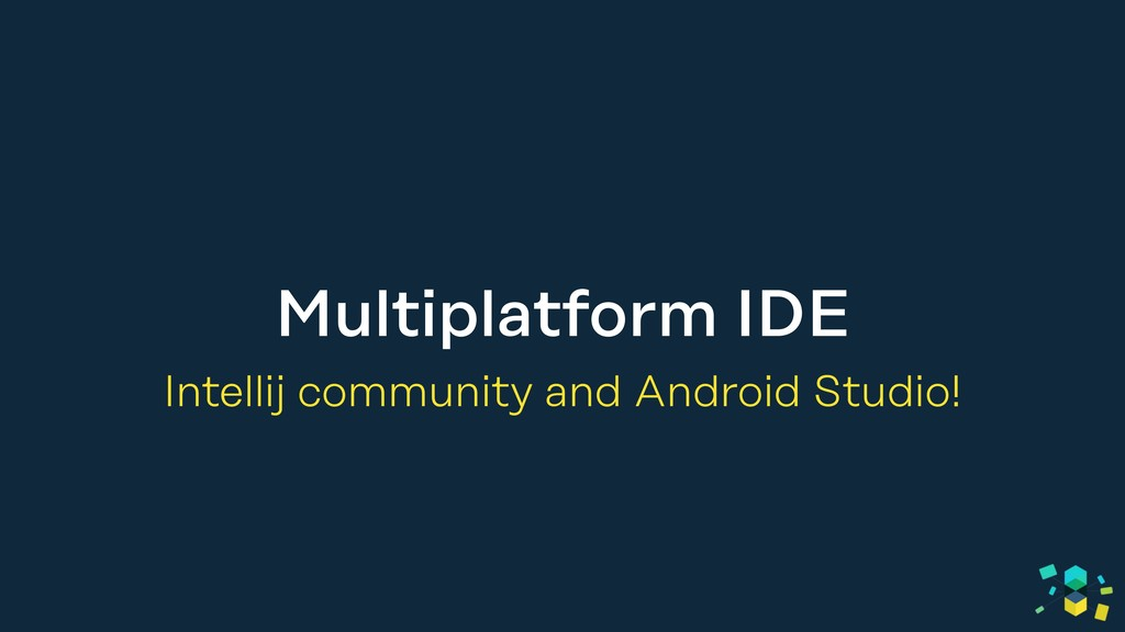 Multiplatform IDE Intellij community and Androi...