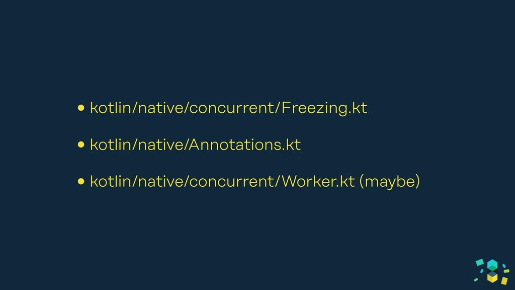 • kotlin/native/concurrent/Freezing.kt • kotlin...