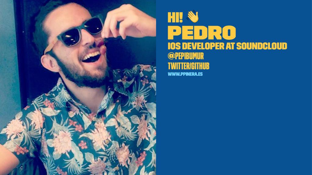 Hi! ! Pedro iOS Developer at SoundCloud @pepibu...