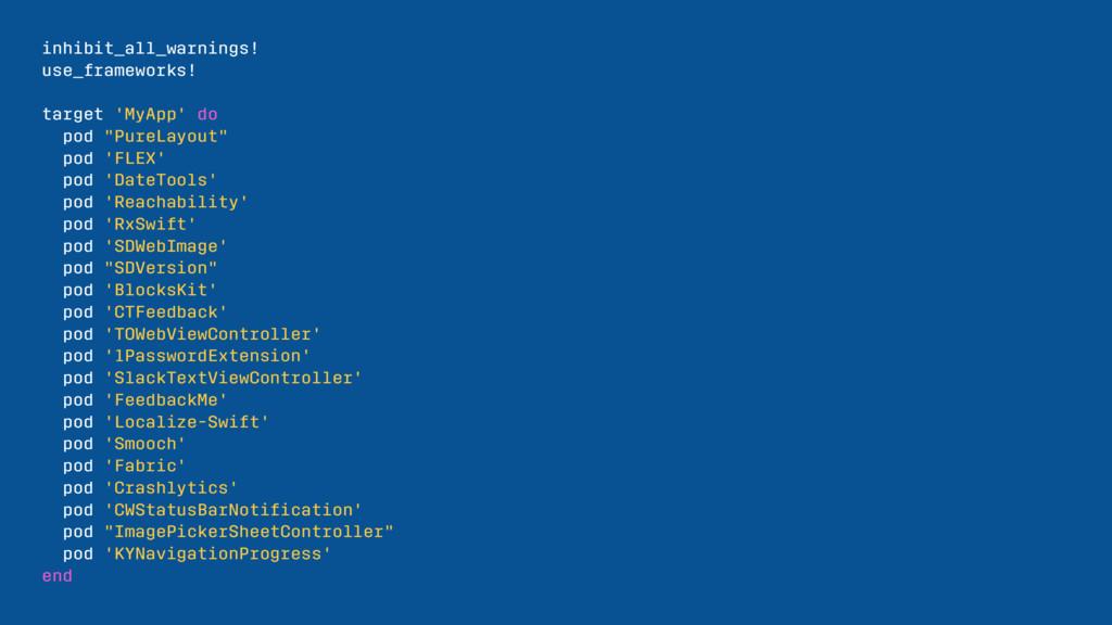 inhibit_all_warnings! use_frameworks! target 'M...