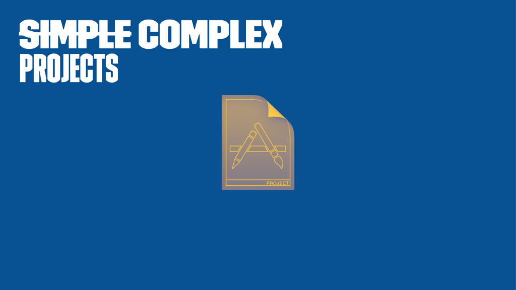 Simple complex projects