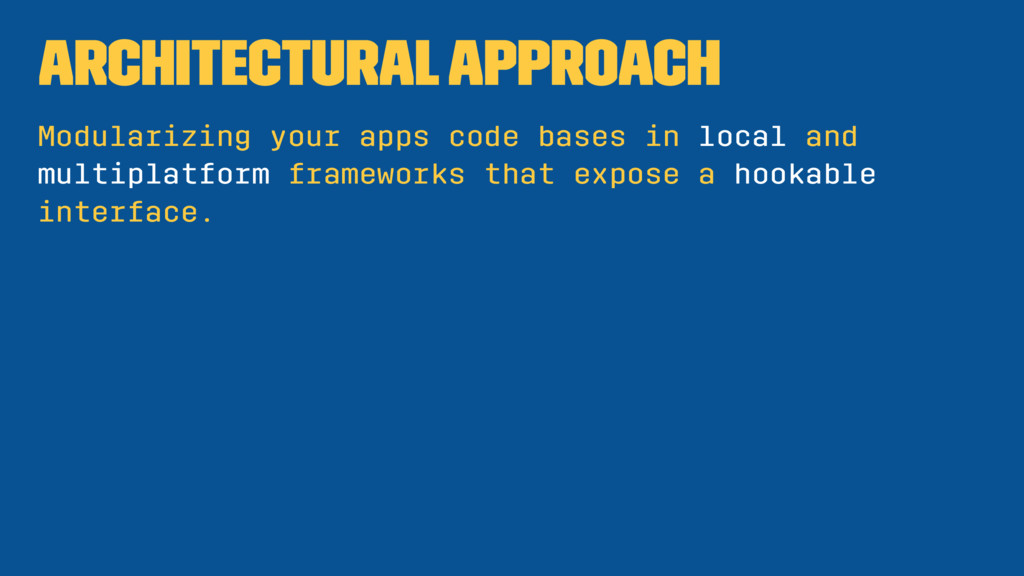 Architectural Approach Modularizing your apps c...