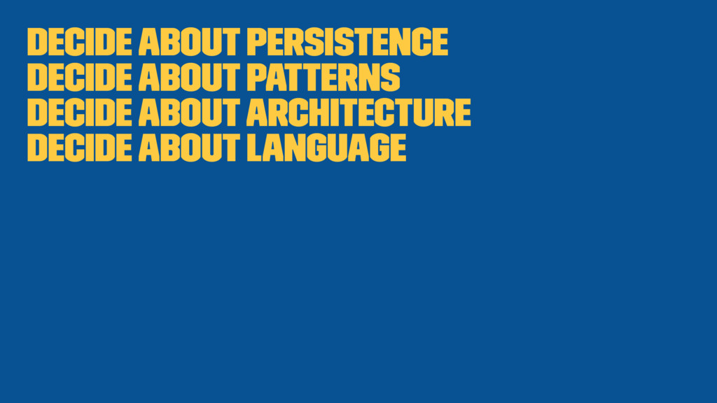Decide about persistence Decide about patterns ...