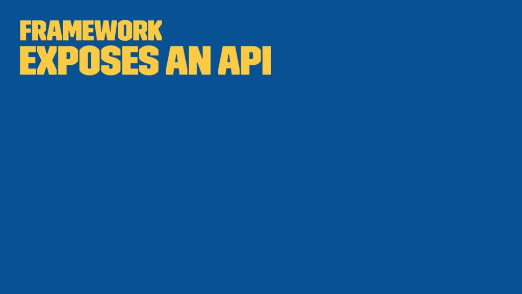 Framework Exposes an API