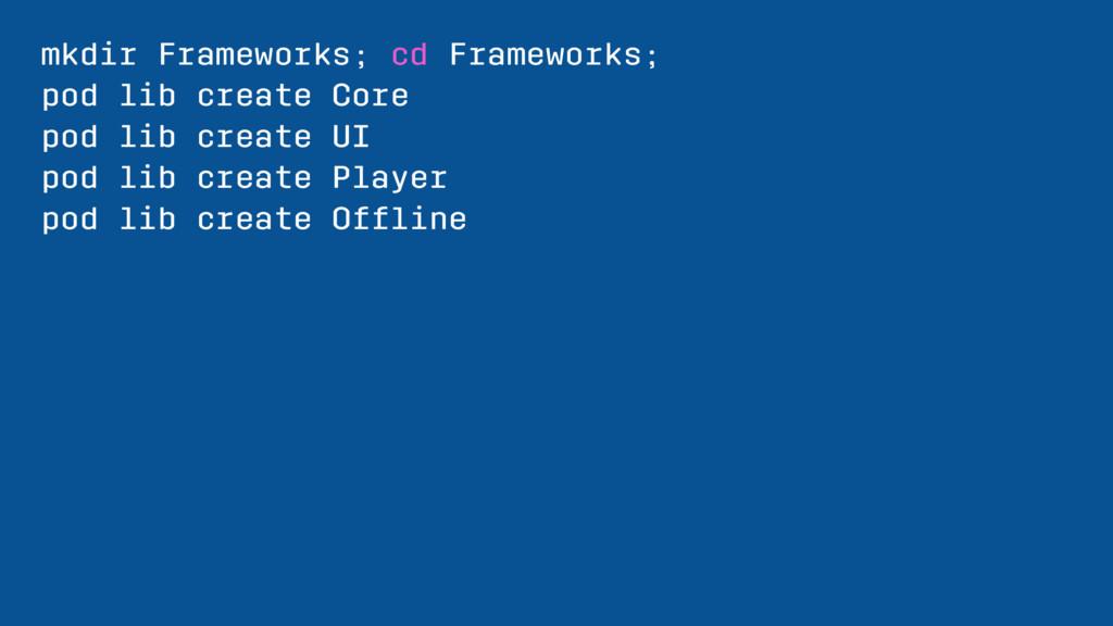 mkdir Frameworks; cd Frameworks; pod lib create...