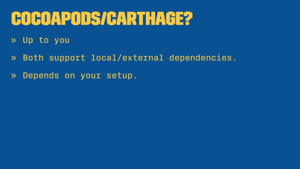 CocoaPods/Carthage? » Up to you » Both support ...