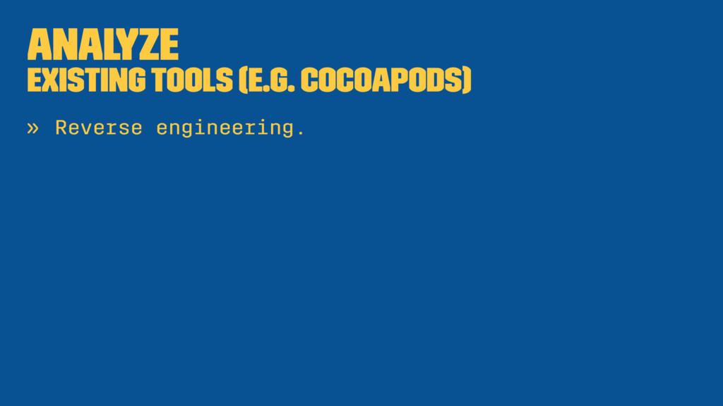 Analyze Existing tools (e.g. CocoaPods) » Rever...