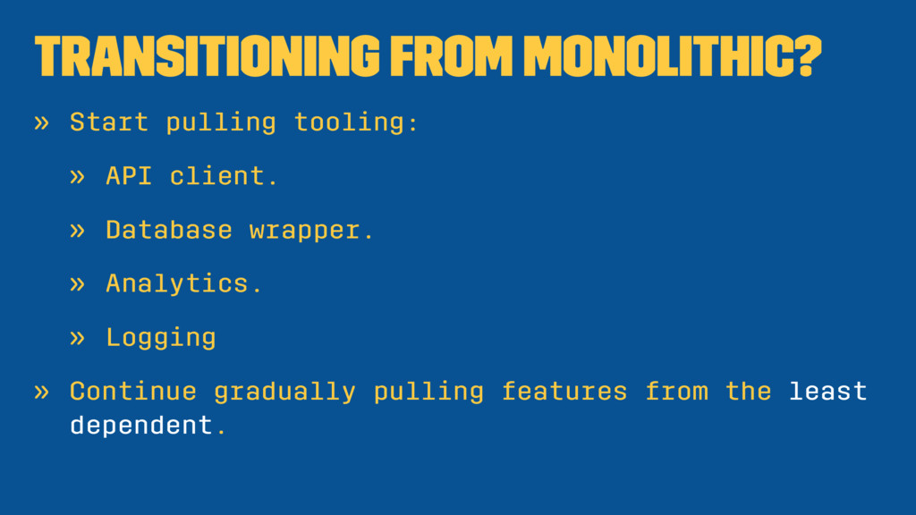 Transitioning from Monolithic? » Start pulling ...