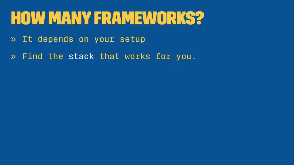 How many frameworks? » It depends on your setup...