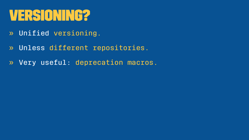 Versioning? » Unified versioning. » Unless diffe...