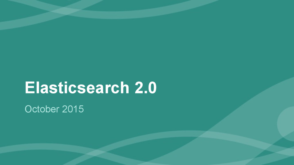 ‹#› Elasticsearch 2.0 October 2015