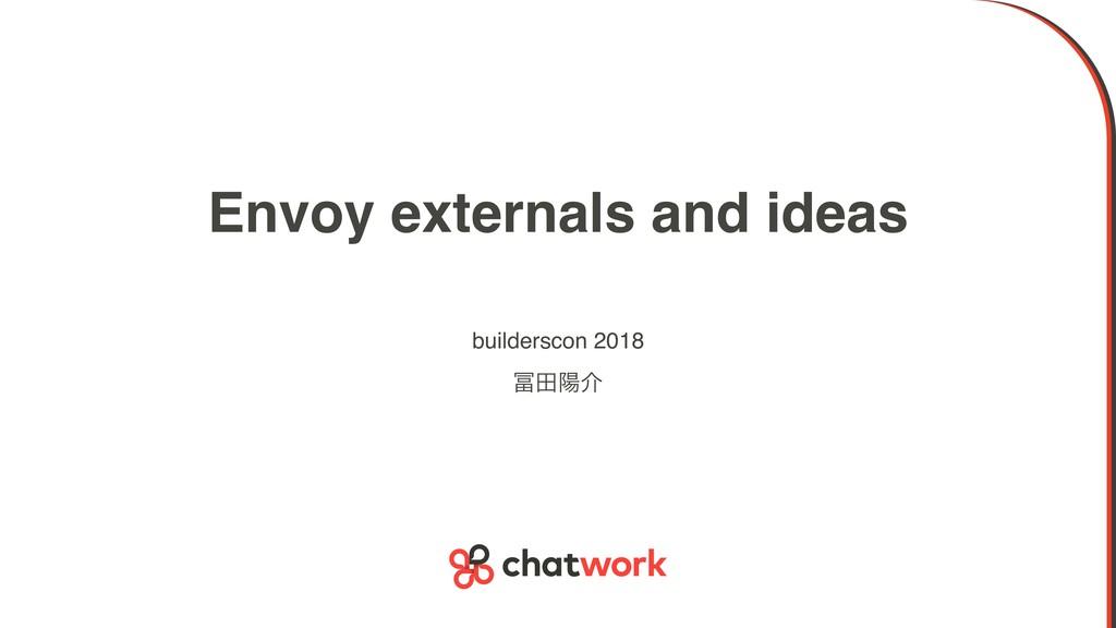 Envoy externals and ideas builderscon 2018 ాཅհ