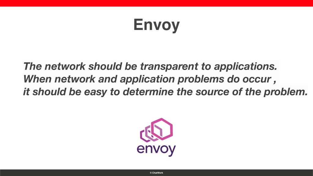 © ChatWork Envoy The network should be transpar...